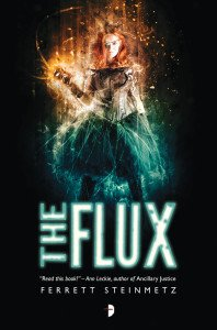 The Flux by Ferrett Steinmetz