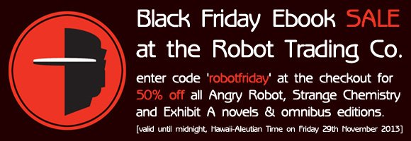 Black Friday Ebook Sale! 50% off Angry Robot Ebooks at the Robot Trading Co.